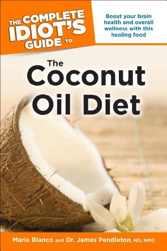 The Complete Idiot's Guide to the Coconut Oil Diet: Boost Your Health and Wellness with This Healing Food