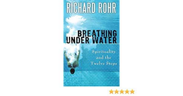 Breathing under water spirituality and the twelve steps ebook breathing under water spirituality and the twelve steps ebook richard rohr amazon kindle store fandeluxe Choice Image