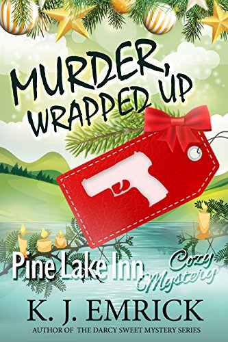 Murder, Wrapped Up (Pine Lake Inn Cozy Mystery Book 3) by [Emrick, K.J.]