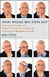 What Would Ben Stein Do?: Applying the Wisdom of a Modern-Day Prophet to Tackle the Challenges of Work and Life