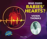 Who Fixed Babies' Hearts? Vivien Thomas, Sara L. Latta, 0766039633
