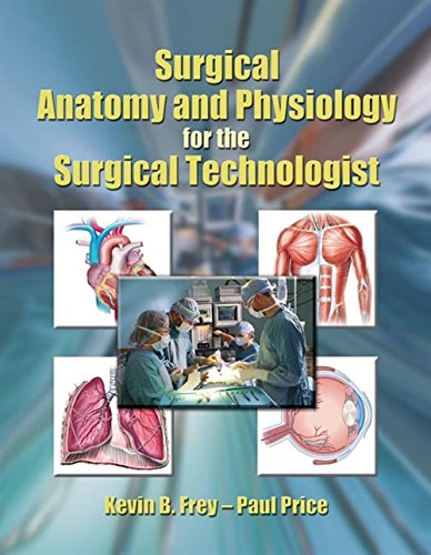 Surgical Anatomy and Physiology for the Surgical Technologist by Frey, Kevin B./ Price, Paul