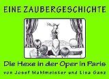 img - for Die Hexe in der Oper in Paris: Eine Zaubergeschichte (ZAUBERGESCHICHTEN) (Volume 3) (German Edition) book / textbook / text book
