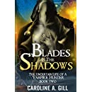 Blades In The Shadows: The Uncertain Life of a Vampire Hunter: A Valen Kildrake Novel