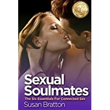 Sexual Soulmates: The 6 Essentials For Connected Sex