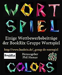 Wortspiel Colors: Einige Wettbewerbsbeiträge der BookRix Gruppe Wortspiel
