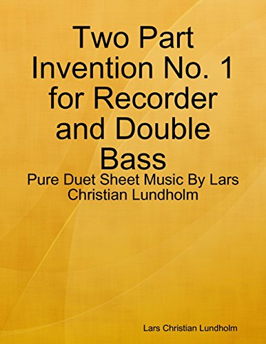 Two Part Invention No. 1 for Recorder and Double Bass - Pure Duet Sheet Music By Lars Christian Lundholm ()