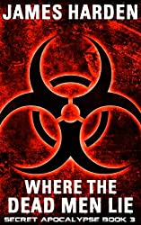 Where The Dead Men Lie (A Secret Apocalypse Story Book 3)