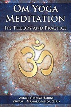 Om Yoga Meditation: Its Theory and Practice by [Burke (Swami Nirmalananda Giri), Abbot George]