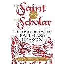 The Saint vs. the Scholar: The Fight between Faith and Reason