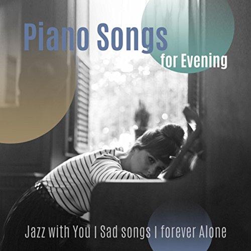 Piano Songs For Evening Jazz With You Sad Songs Forever Alone By