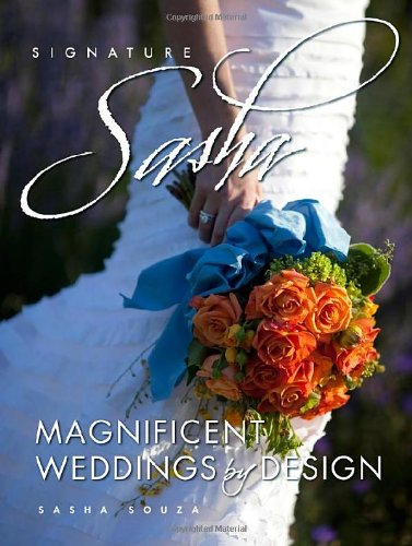 Signature Sasha: Magnificent Weddings by Design by Sasha Souza
