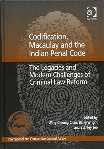 Codification, Macaulay and the Indian Penal Code: The Legacies and Modern Challenges of Criminal Law Reform (Internation