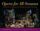 img - for Opera for All Seasons: 60 Years of Indiana University Opera Theater by Marianne Williams Tobias (2010-06-03) book / textbook / text book