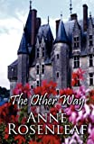 The Other Way, Anne Rosenleaf, 1456021087