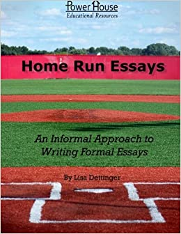 home run essays an informal approach to writing formal essays  home run essays an informal approach to writing formal essays lisa dettinger 9781492133940 com books