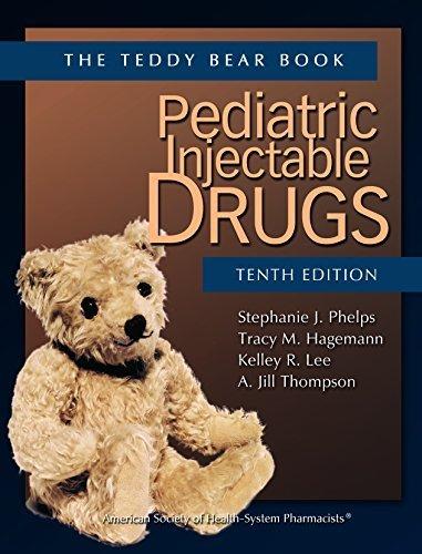 Pediatric Injectable Drugs  The Teddy Bear Book   Teddy Bear Book Series  Tenth Edition By Phelps Pharm D   Stephanie J   Hagemann Pharmd Fccp  Tracy  2013  Paperback