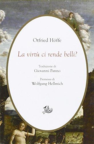 La virtù ci rende belli? Arte di vivere e morale Otfried Höffe