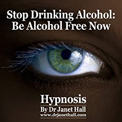 Stop Drinking Alcohol: Be Alcohol Free Now with Hypnosis