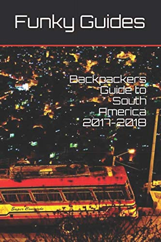 Backpackers Guide to South America 2017-2018