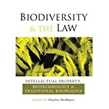 Biodiversity and the Law: Intellectual Property, Biotechnology and Traditional Knowledge