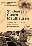 St. Georgen - Gusen - Mauthausen. Concentration Camp Mauthausen Reconsidered