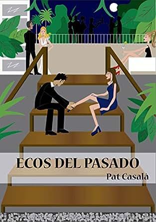 Ecos del Pasado eBook: Pat Casalà, Ana Martínez Vilaseca
