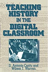Teaching History in the Digital Classroom by Cantu D.Antonio Warren Wilson J. (2002-12-02) Paperback Paperback