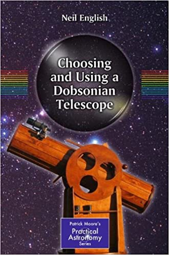 Choosing and Using a Dobsonian Telescope (Patrick Moore's Practical Astronomy Series) (The Patrick Moore Practical Astronomy Series)