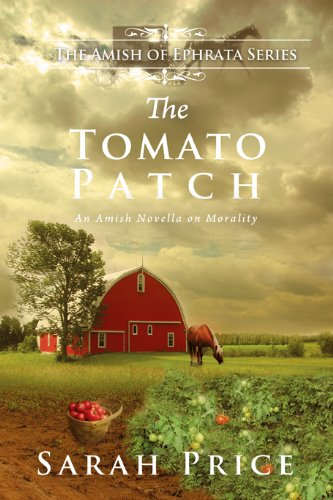 The Tomato Patch The Amish Of Ephrata Book 1 Kindle Edition By