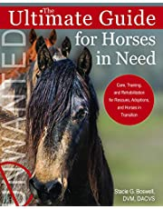 The Ultimate Guide for Horses in Need: Care, Training, and Rehabilitation for Rescues, Adoptions, and Horses in Transition