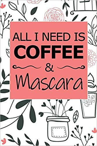 All I Need Is Coffee And Mascara: Composition Notebook ...