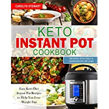 The Keto Instant Pot Cookbook: Easy Keto Diet Instant Pot Recipes with Only 6 Ingredients or Less to Help You Lose Weight Quickly
