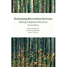 Evaluating Recreation Services, 4th Ed.: Making Enlightened Decisions