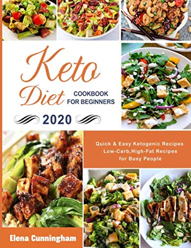 Keto Diet Cookbook For Beginners #2020: Quick & Easy Ketogenic Recipes | Low-Carb, High-Fat Recipes For Busy People