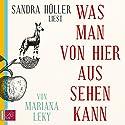 Was man von hier aus sehen kann Hörbuch von Mariana Leky Gesprochen von: Sandra Hüller