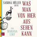 Was man von hier aus sehen kann Audiobook by Mariana Leky Narrated by Sandra Hüller
