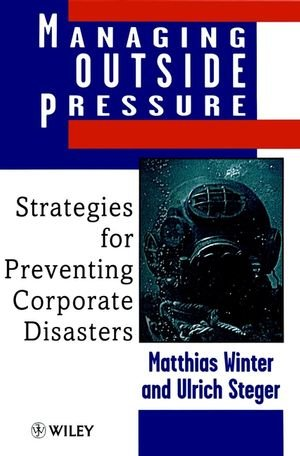 Managing Outside Pressure: Strategies for Preventing Corporate Disasters by Winter