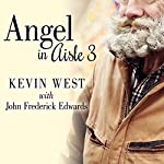 Angel in Aisle 3: The True Story of a Mysterious Vagrant, a Convicted Bank Executive, and the Unlikely Friendship That Saved Both Their Lives | Kevin West,Frederick Edwards