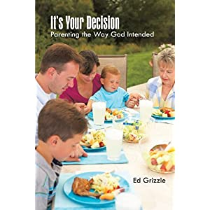 Learn more about the book, It's Your Decision: Parenting the Way God Intended