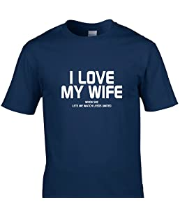 CheekyTees I LOVE MY WIFE WHEN SHE LETS ME WATCH LEEDS UNITED FOOTBALL Funny T Shirts (M, NAVY)