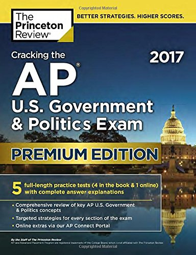 Cracking the AP U.S. Government & Politics Exam 2017, Premium Edition (College Test Preparation)