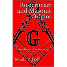 Rosicrucian and Masonic Origins: Foundations of Freemasonry Series