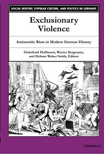 Exclusionary Violence: Antisemitic Riots in Modern German History (Social History, Popular Culture, And Politics In Germany)