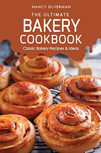 The Ultimate Bakery Cookbook: Classic Bakery Recipes & Ideas
