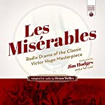 Les Misérables: Radio Drama of the Classic Victor Hugo Masterpiece | Victor Hugo