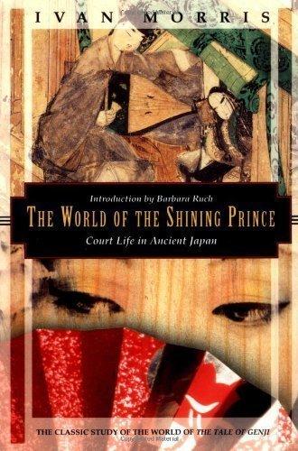 The World of the Shining Prince: Court Life in Ancient Japan (Kodansha Globe) by Morris, Ivan published by Kodansha USA (1994)