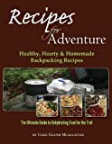 Recipes for Adventure: Healthy, Hearty and Homemade Backpacking Recipes