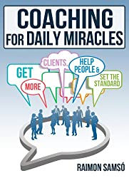 Coaching for daily Miracles: get more clients, help people, set the standard (English Edition)