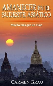 AMANECER EN EL SUDESTE ASIÁTICO (Spanish Edition) by [Grau, Carmen]